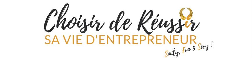 CHOISIR DE REUSSIR SA VIE D'ENTREPRENEUR